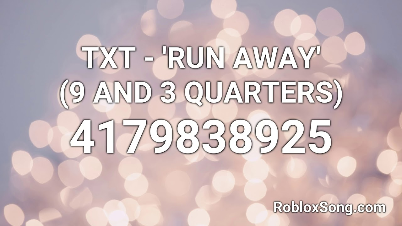Txt Run Away 9 And 3 Quarters Roblox Id Roblox Music Code Youtube