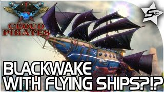 PIRATES OF THE SKY! - BLACKWAKE WITH FLYING SHIPS?!? (Giveaway!) - Cloud Pirates Gameplay