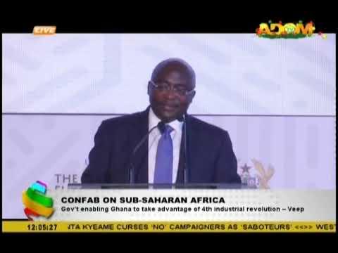 CONFAB ON SUB SAHARAN AFRICA Govt enabling Ghana to take advantage of 4th indust. rev.  VP