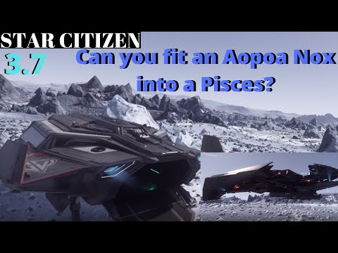 STAR CITIZEN.CAN YOU FIT AN AOPOA NOX INTO A PISCES?. lets see.