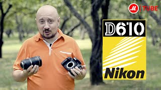 видеообзор зеркального фотоаппарата Nikon D610