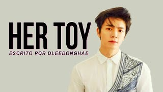 HER TOY - [ DONGHAE ] [ FANFIC WATTPAD ]  [ SUB ESP ]