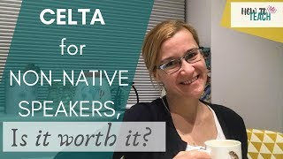 CELTA for non-native speakers, is it worth it?