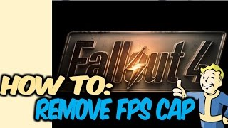 How to Remove FPS Cap (PC Only) | Fallout 4