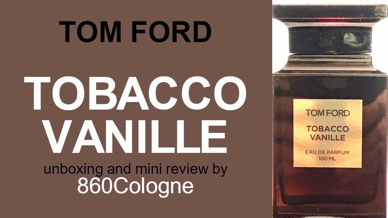 Tobacco Vanille Tom Ford Unboxing And Mini Review Youtube