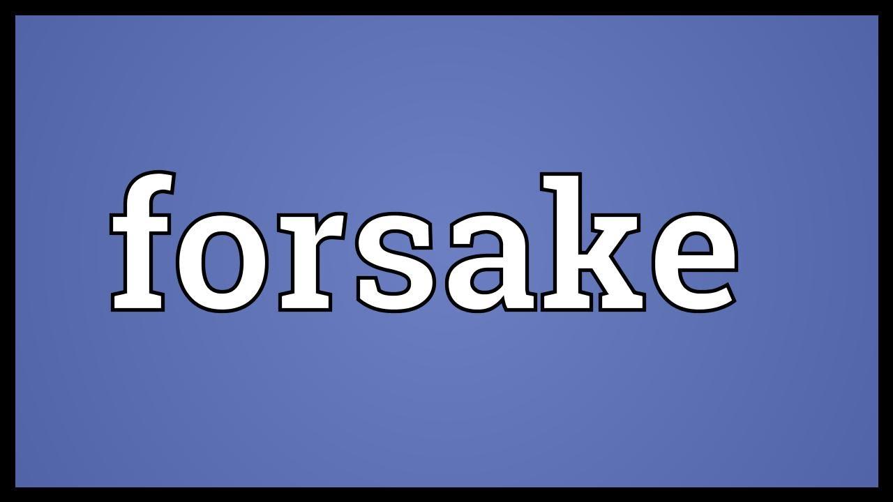 Marvelous Forsake Meaning