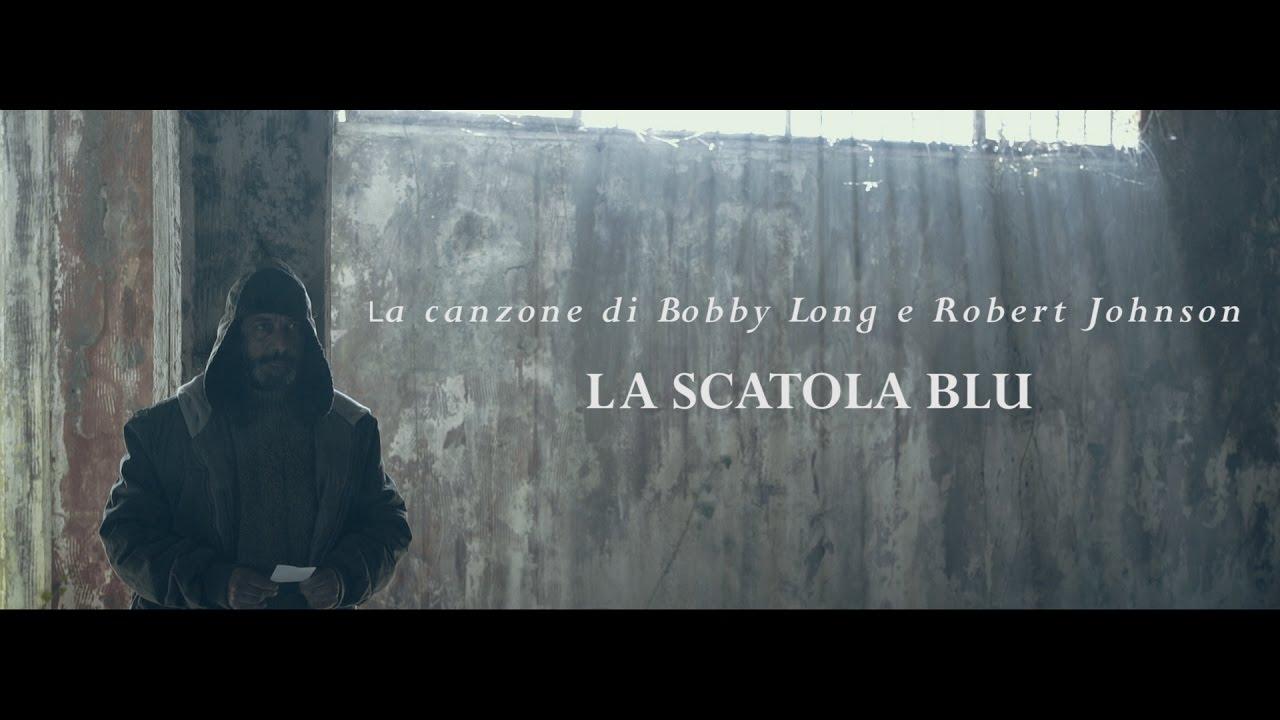 La Scatola Blu : La canzone di Bobby Long e Robert Johnson [ official video ]