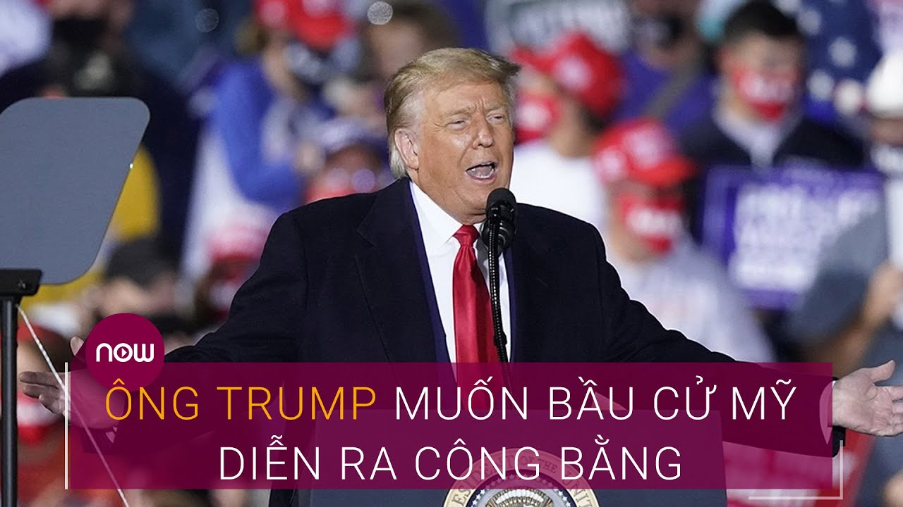 Bầu cử Tổng thống Mỹ 2020: Ông Trump muốn cuộc bầu cử diễn ra công bằng | VTC Now