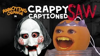 Annoying Orange - SAW (Crappy Captioned)