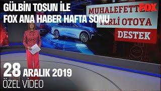 Yerli araca CHP'den destek... 28 Aralık 2019 Gülbin Tosun ile FOX Ana Haber Hafta Sonu