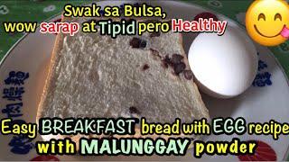 Easy BREAKFAST bread  with egg and MALUNGGAY powder recipe(wow tipid pero HEALTHY )swak sa BULSA