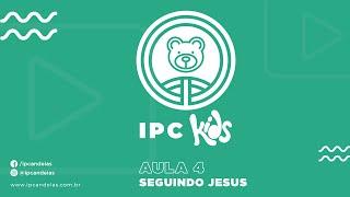 IPC Kids   Aula 4 - Seguindo Jesus