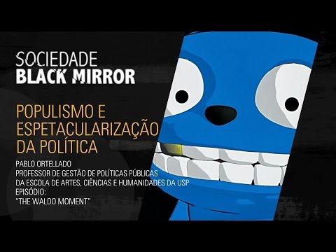Sociedade Black Mirror: Populismo e espetacularização da política