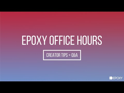 Epoxy Office Hours - Creator Tips + Q&A