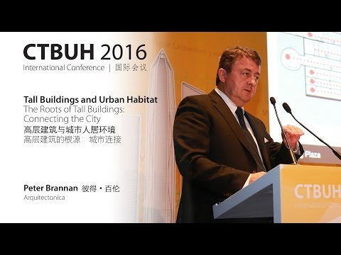 "CTBUH 2016 China Conference - Peter Brannan, ""The Roots of Tall Buildings: Connecting the City"""