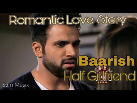 Baarish Full HD| Half Girlfriend | Rithvik Dhanjani & Asha Negi |Romantic Love Story