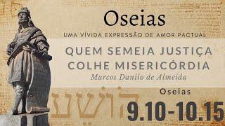 Quem semeia justiça colhe misericórdia (Os 9.10-10.15) | Marcos Danilo de Almeida | 09/mai/2021
