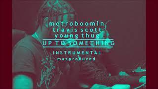 Metro Boomin - Up To Something (ft. Travis Scott & Young Thug)   Instrumental   FL Studio Remake