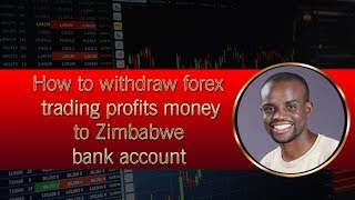 How to withdraw forex trading profits money to Zimbabwe bank account