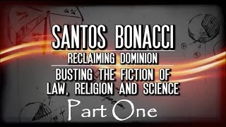 "Santos Bonacci - ""Reclaiming Dominion"" Part One"
