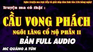 CẦU VONG PHÁCH [ TRỌN BỘ AUDIO ] - NGÔI LÀNG CỔ MỘ PHẦN 2 - MC QUÀNG A TŨN