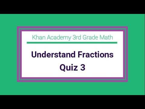 Khan Academy / 3rd Grade Math / Understand Fractions ...