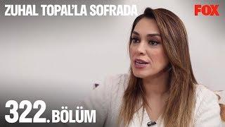 Zuhal Topal'la Sofrada 322. Bölüm