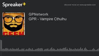 GPR – Vampire Cthulhu