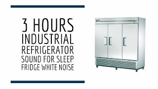 3 HOURS  INDUSTRIAL REFRIGERATOR SOUND  SOUND FOR SLEEP  FRIDGE WHITE NOISE