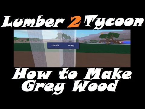 How 2 Make Grey Wood : Lumber Tycoon 2 | RoBlox ( Glitch )