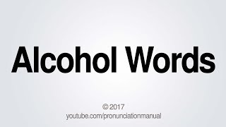 How to Pronounce Alcohol Words