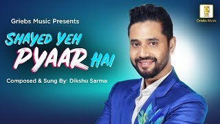 Shayed Yeh Pyaar Hai | Dikshu Sarma | Romantic Hindi Song | New Hindi Song | Lyrical Video mp3