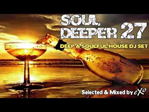 Soul Deeper Vol. 27 (Deep & Soulful House Mix)