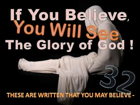 IF YOU BELIEVE, YOU WILL SEE THE GLORY OF GOD!  These Are  Part