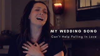 My Wedding Song: Can't Help Falling In Love