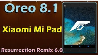 Stable Oreo 8.1 For Xiaomi Mi Pad (Resurrection Remix v6.1) Official Update & Review