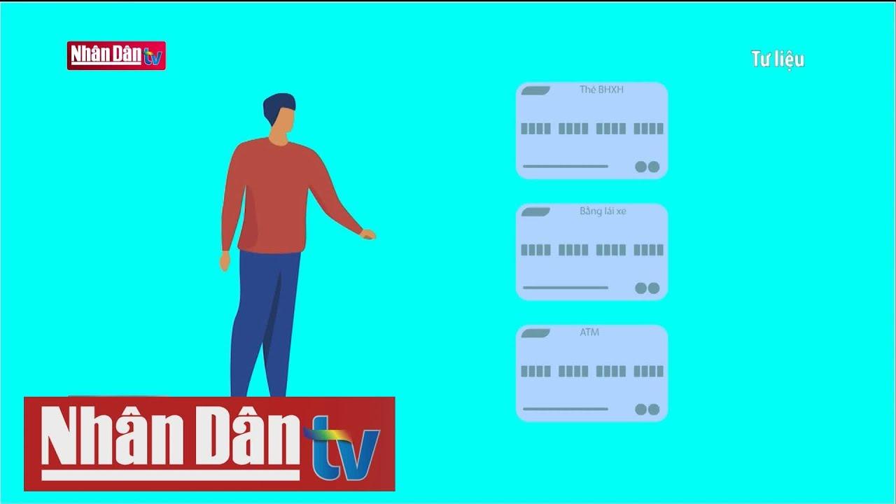 Thẻ căn cước gắn chip cần áp dụng công nghệ tiên tiến