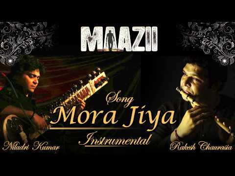 Mora Jiya Instrumental | Maazii | Rakesh Chaurasia & Niladri Kumar