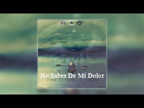 No Sabes De Mi Dolor - Diego El Cangri feat. Jota.Pe | LETRA