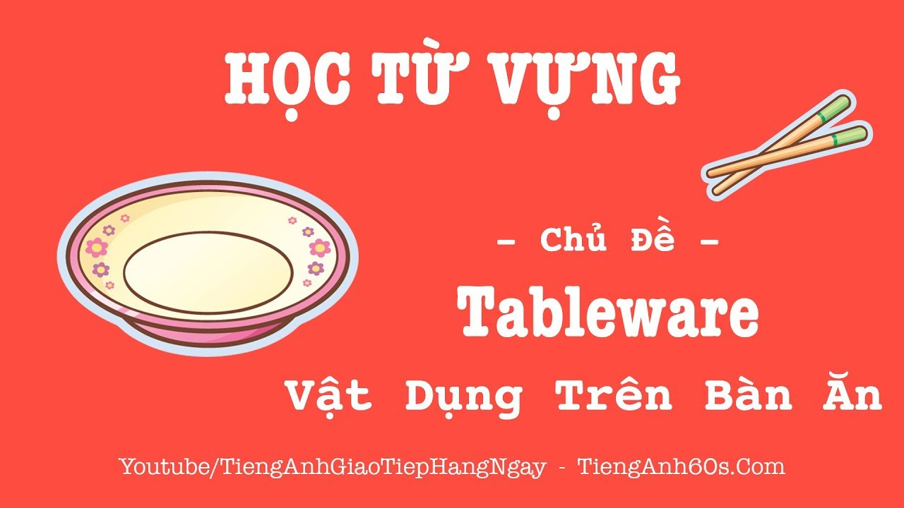 Từ Vựng Tiếng Anh Theo Chủ Đề Vật Dụng Trên Bàn Ăn (Tableware)