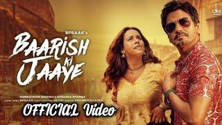 Baarish Ki Jaaye New (Official Song) Nawazuddin Siddiqui Sunanda Sharma,Jaani B Praak Arvind Khaira