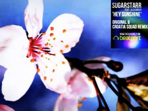 Sugarstarr ft. Alexander - Hey Sunshine (Croatia Squad Radio Mix)
