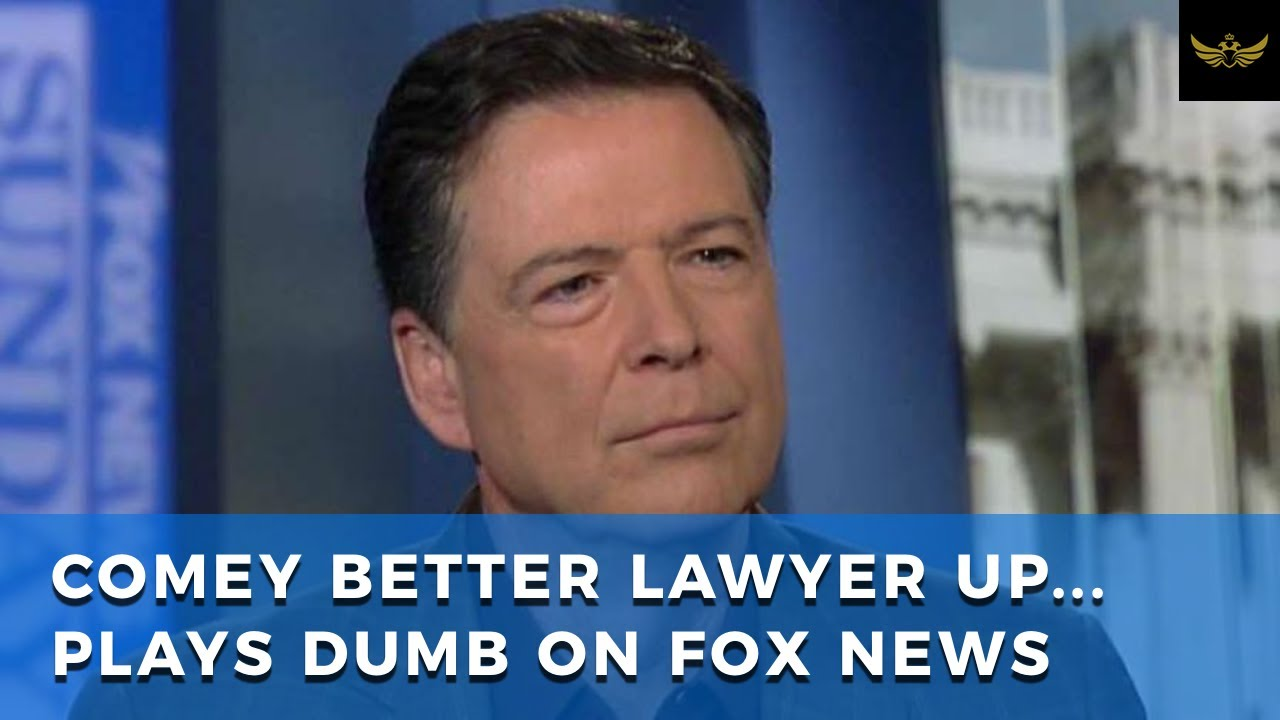 James Comey better lawyer up. Former FBI director plays dumb on Fox News