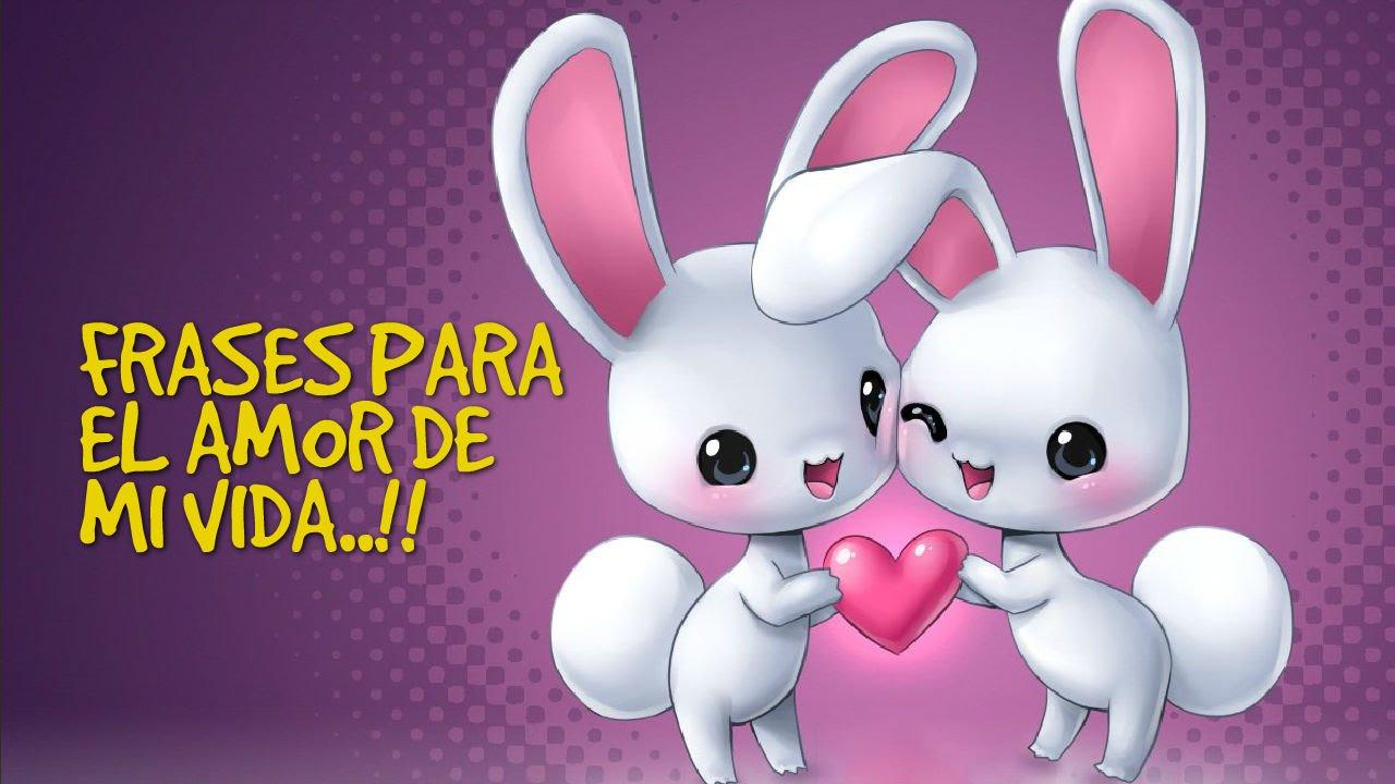 Feliz Dia Del Amor Frases Para El Amor De Mi Vida Youtube