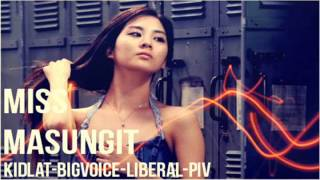 Repeat youtube video MISS MASUNGIT - KIDLAT,BIG.VOICE,LIBERAL,P.I.V