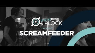 SCREAMFEEDER (Up in The Airlock - The Quarantine Sessions)