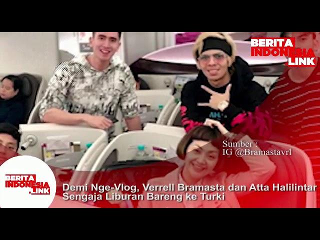 Demi nge Vlog, Verrel Bramasta  dan Atta Halilintar sengaja liburan bareng ke Turki