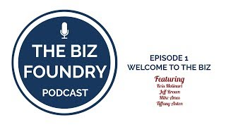 The Biz Foundry Podcast, Episode #1: Welcome to The Biz Foundry