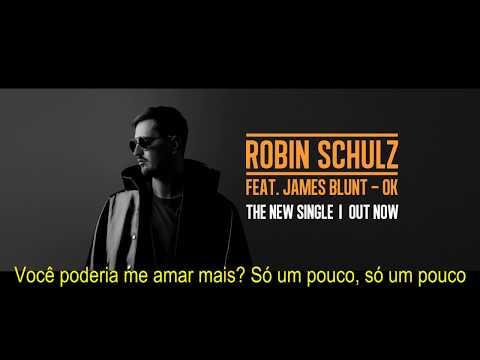 Robin Schulz Feat. James Blunt -  OK (TRADUÇÃO Em Português-BR/PT)