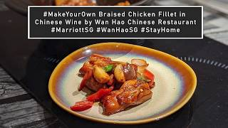 #MakeYourOwn Braised Chicken Fillet in Chinese Wine from Wan Hao Chinese Restaurant